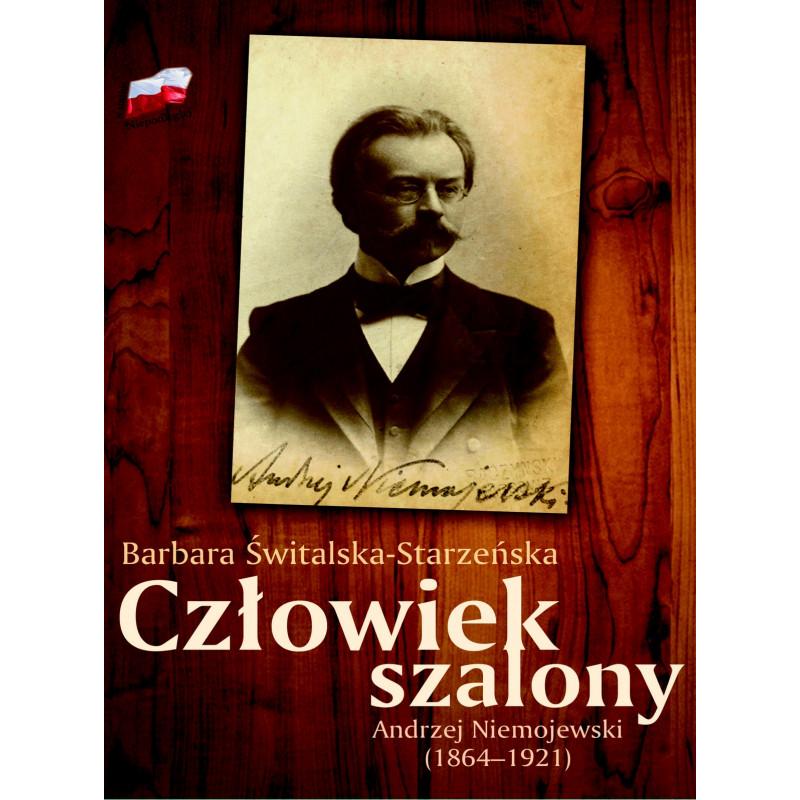 Człowiek szalony Andrzej Niemojewski (1864-1921)(B.Świtalska-Starzeńska)