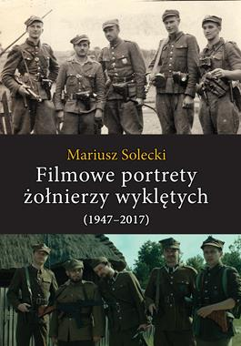 Filmowe portrety żołnierzy wykletych (1947-2017)(M.Solecki)
