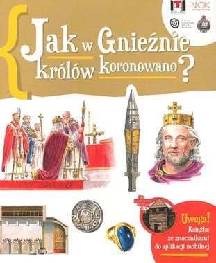 Jak w Gnieźnie królów koronowano (J.Gryguć)