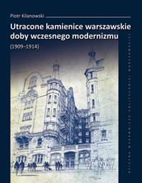 Utracone kamienice warszawskie doby wczesnego modernizmu (1909-1914)(P.Kilanowski)