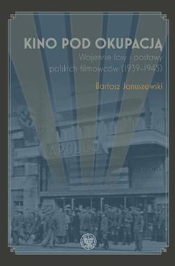 Kino pod okupacją Wojenne losy polskich filmowców (1939-1945)(B.Januszewski)