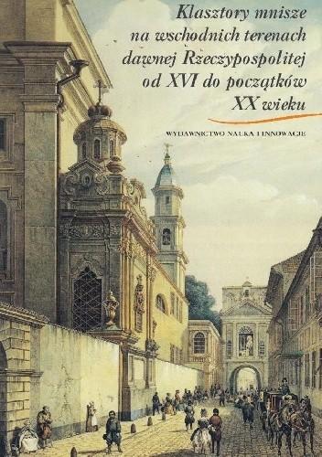Klasztory mnisze na wschodnich terenach dawnej Rzeczypospolitej (opr.zbiorowe)