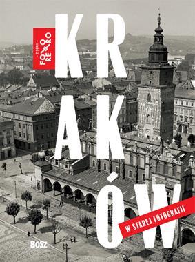 Kraków w starej fotografii Foto Retro (Opr.zbiorowe)