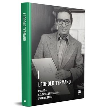 Leopold Tyrmand Pisarz-człowiek spektaklu-świadek epoki (red.M.Woźniewska-Działak)