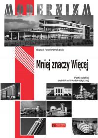 Mniej znaczy Więcej Perły polskiej architektury modernistycznej (B. i P.Pomykalscy)