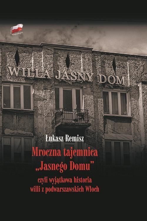 """Mroczna tajemnica """"Jasnego Domu"""" Willa we Włochach (Ł.Remisz)"""