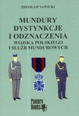 Mundury dystynkcje i odznaczenia Wojska Polskiego i służb mundurowych (Z.Sawicki)