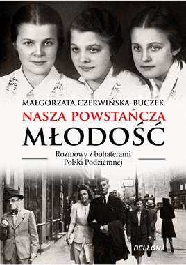 Nasza powstańcza młodość Rozmowy z bohaterami (M.Czerwińska-Buczek)