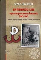 Na pierwszej linii Kapitan inżynier Tadeusz Śmiśniewicz (1893-1943)(W.Śmiśniewicz)