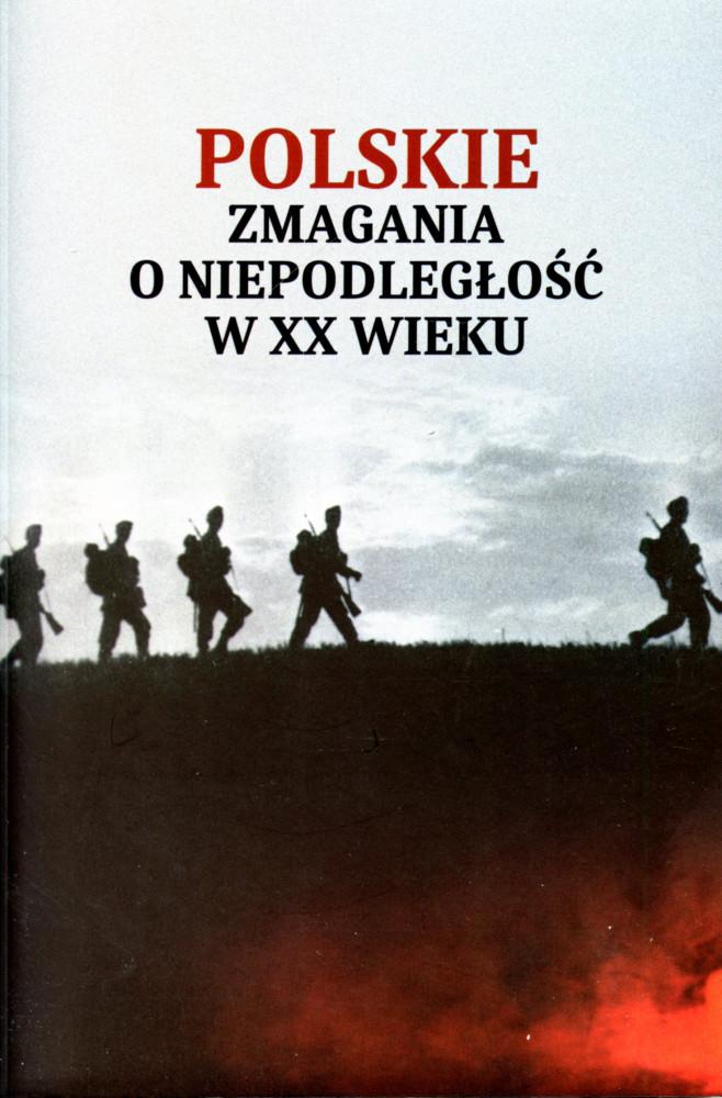 Polskie zmagania o niepodległość w XX w. (red.P.Olstowski)