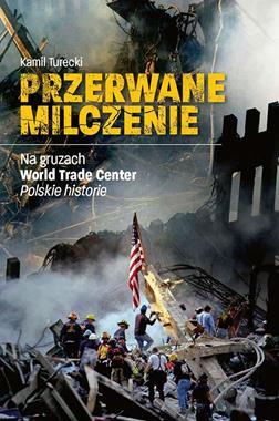 Przerwane milczenie Na gruzach WTC Polskie historie (K.Turecki)