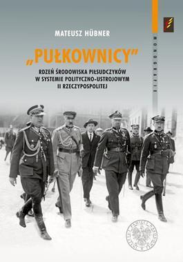 """""""Pułkownicy"""" Rdzeń środowiska piłsudczyków (M.Hubner)"""