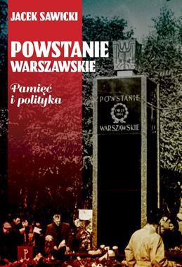 Powstanie Warszawskie Pamięć i polityka (J.Z.Sawicki)