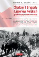 Śladami I Brygady Legionów przez Beskidy, Podtatrze i Pieniny (B.G.Sala)
