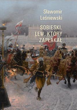 Sobieski Lew, który zapłakał (S.Leśniewski)