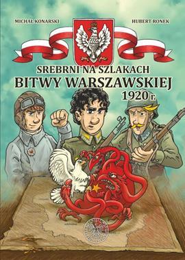 Srebrni na szlakach Bitwy Warszawskiej 1920 r. (M.Konarski H.Ronek)