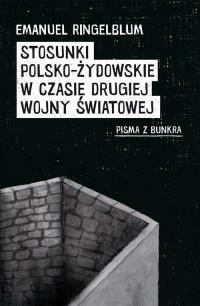 Stosunki polsko-żydowskie w czasie drugiej wojny Pisma z bunkra (E.Ringelblum)