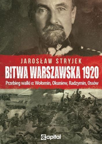 Bitwa Warszawska 1920 Przebieg walki o Wołomin, Okuniew, Radzymin, Ossów (J.Stryjek)