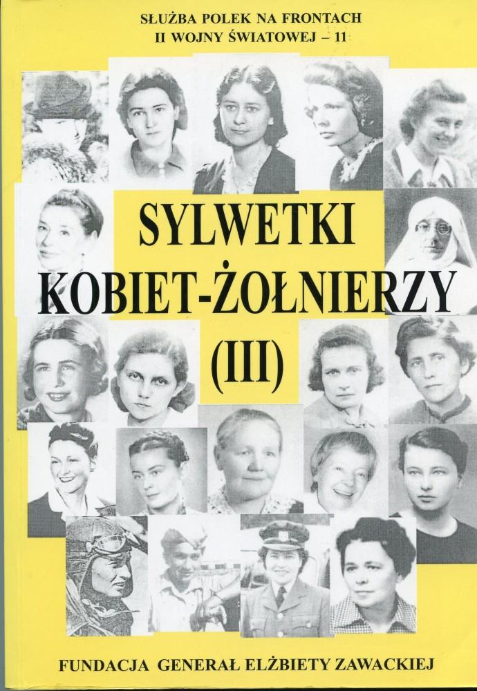Sylwetki Kobiet-Żołnierzy III Służba Polek na frontach II wojny światowej 11 (opr.zbiorowe)