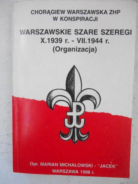 """Warszawskie Szare Szeregi X.1939 - VII.1944 Organizacja (opr.M.Michałowski """"Jacek"""")"""