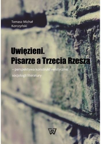 Uwięzieni. Pisarze a Trzecia Rzesza (T.M.Korczyński)